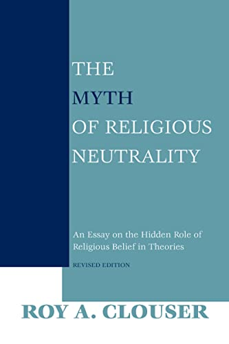 9780268023669: The Myth of Religious Neutrality: An Essay on the Hidden Role of Religious Belief in Theories, Revised Edition