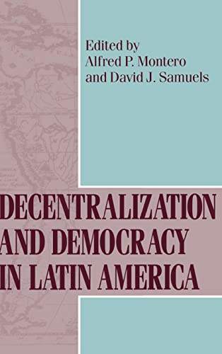 Decentralization and Democracy in Latin America (ND Kellogg Inst Int'l Studies): University of...
