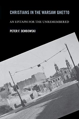 9780268025731: Christians in the Warsaw Ghetto: An Epitaph for the Unremembered