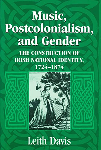 9780268025786: Music, Postcolonialism, And Gender: The Construction of Irish National Identity, 1724-1874
