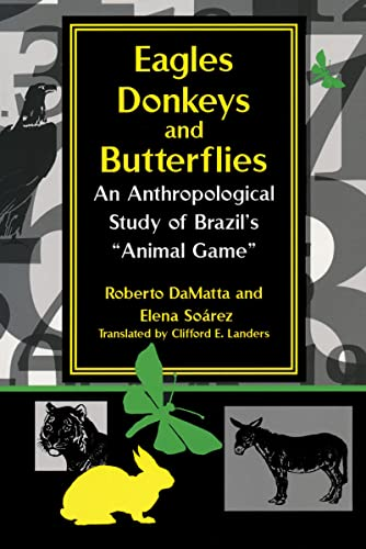 Eagles, Donkeys, and Butterflies: An Anthropological Study of Brazil's Animal Game (Helen ...