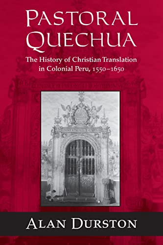 9780268025915: Pastoral Quechua: The History of Christian Translation in Colonial Peru, 1550-1650