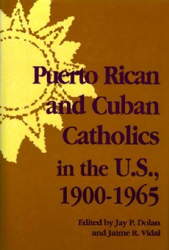 9780268026066: Puerto Rican and Cuban Catholics in the U.S., 1900-1965 (Notre Dame History of Hispanic Catholics in the U.S.)