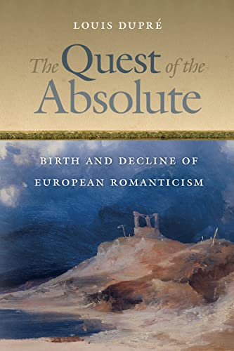 The Quest of the Absolute: Birth and Decline of European Romanticism: Dupre, Louis