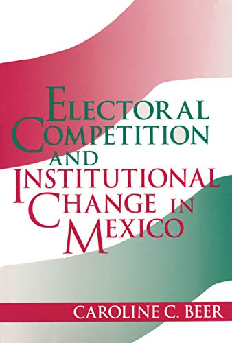 9780268027667: Electoral Competition and Institutional Change in Mexico