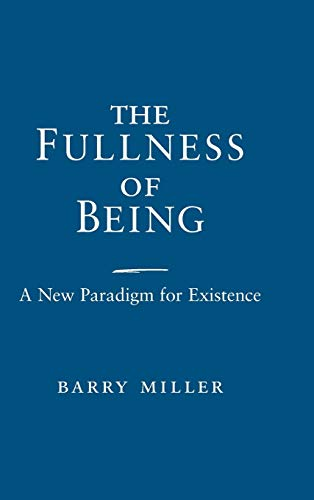 The Fullness of Being: A New Paradigm for Existence: Miller, Barry