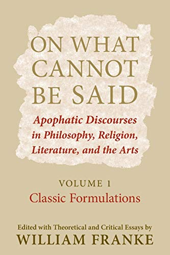 9780268028824: On What Cannot Be Said: Apophatic Discourses in Philosophy, Religion, Literature, and the Arts: Volume 1: Classic Formulations