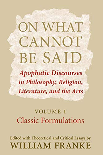 9780268028848: On What Cannot Be Said: Apophatic Discourses in Philosophy, Religion, Literature, and the Arts: Volume 1: Classic Formulations