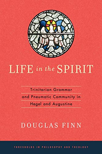 9780268028954: Life in the Spirit: Trinitarian Grammar and Pneumatic Community in Hegel and Augustine (Thresholds in Philosophy and Theology)