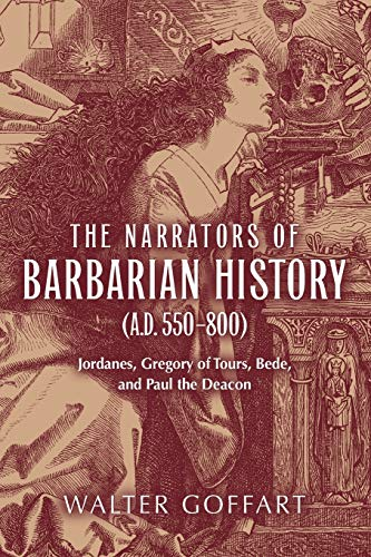 THE NARRATORS OF BARBARIAN HISTORY (A.D. 550-800). JORDANES, GREGORY OF TOURS, DEBE, AND PAUL THE...