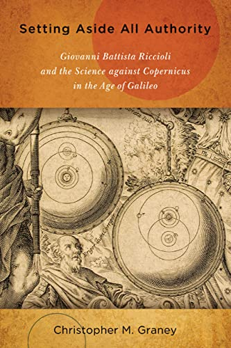 9780268029883: Setting Aside All Authority: Giovanni Battista Riccioli and the Science Against Copernicus in the Age of Galileo