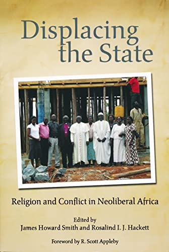 Displacing the State: Religion and Conflict in Neoliberal Africa (Kroc Inst Religion Conflict &...