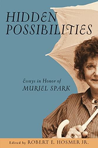 Hidden Possibilities: Essays in Honor of Muriel Spark: Hosmer, Robert Ellis