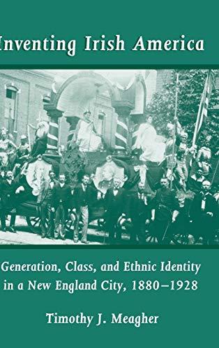 9780268031534: Inventing Irish America: Generation, Class, and Ethnic Identity in a New England City, 1880–1928 (IRISH IN AMERICA)