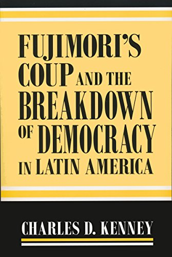 Fujimori s Coup and the Breakdown of Democracy in Latin America (Hardback): Charles D. Kenney