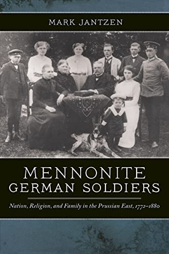 Mennonite German Soldiers: Nation, Religion, and Family in the Prussian East, 1772-1880 - Jantzen, Mark