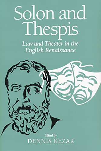 Solon and Thespis: Law and Theater in the English Renaissance.: Kezar, Dennis