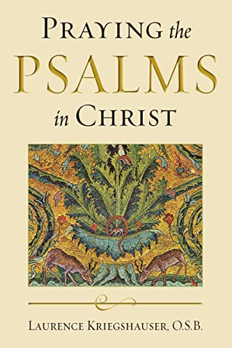 Praying the Psalms in Christ (Reading the: Laurence Kriegshauser O.S.B.