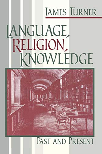 Language, Religion, Knowledge: Past and Present (9780268033576) by James Turner