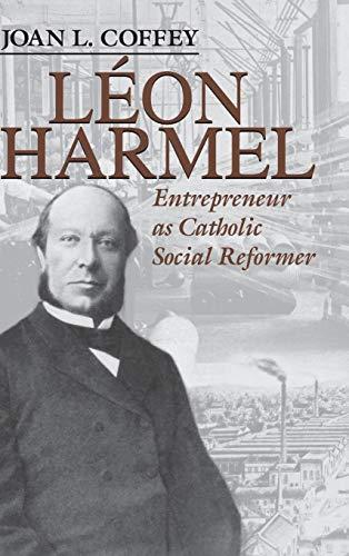 9780268033606: Leon Harmel: Entrepreneur as Catholic Social Reformer (Catholic Social Tradition)