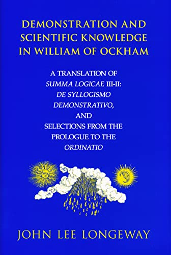 9780268033781: Demonstration and Scientific Knowledge in William of Ockham: A Translation of Summa Logicae III-II: De Syllogismo Demonstrativo, and Selections from the Prologue to the Ordinatio