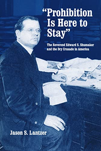 "9780268033835: ""Prohibition Is Here to Stay"": The Reverend Edward S. Shumaker and the Dry Crusade in America"