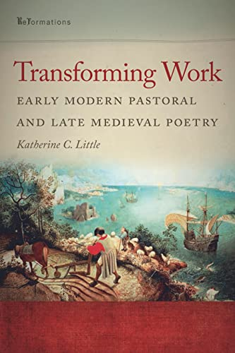 9780268033873: Transforming Work: Early Modern Pastoral and Late Medieval Poetry (ReFormations: Medieval and Early Modern)