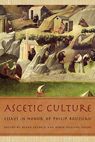 Ascetic Culture: Essays in Honor of Philip Rousseau: Leyerle, Blake and Robin Darling Young, Eds.