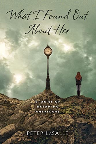 What I Found Out about Her: Stories of Dreaming Americans (Richard Sullivan Prize in Short Fiction)...