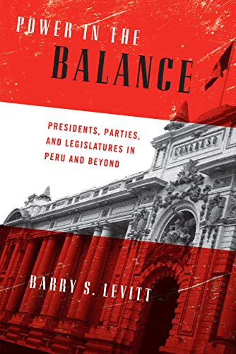 9780268034139: Power in the Balance: Presidents, Parties, and Legislatures in Peru and Beyond (ND Kellogg Inst Int'l Studies)