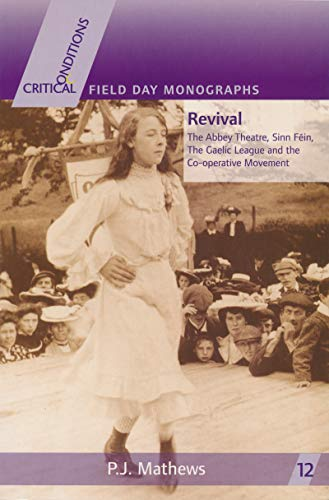 Revival: The Abbey Theatre, Sinn Fein, The Gaelic League and the Co-operative Movement (FIELD DAY ...