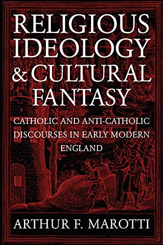 Religious Ideology and Cultural Fantasy: Catholic and Anti-Catholic Discourses in Early Modern ...