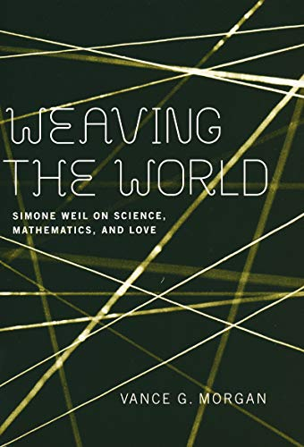9780268034863: Weaving the World: Simone Weil on Science, Mathematics, and Love
