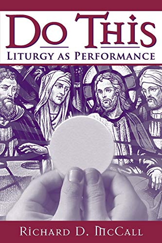 9780268034993: Do This: Liturgy as Performance