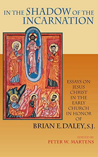 9780268035112: In the Shadow of the Incarnation: Essays on Jesus Christ in the Early Church in Honor of Brian E. Daley, S.J