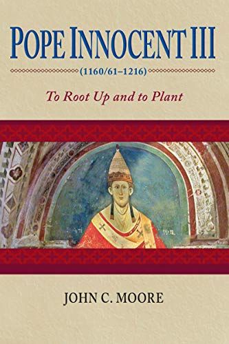 9780268035143: Pope Innocent III (1160/61-1216): To Root Up and to Plant: To Root Up and Plant