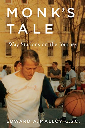 Monk's Tale: Way Stations on the Journey: Malloy C.S.C., Edward A.