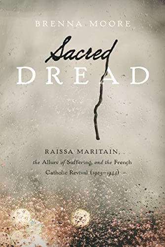 9780268035297: Sacred Dread: Raïssa Maritain, the Allure of Suffering, and the French Catholic Revival (1905-1944)