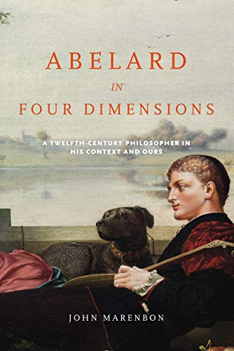 9780268035303: Abelard in Four Dimensions: A Twelfth-Century Philosopher in His Context and Ours