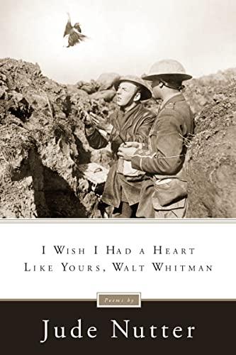 9780268036638: I Wish I Had a Heart Like Yours, Walt Whitman