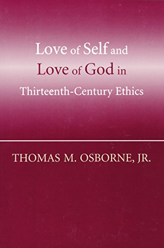 Love of Self and Love of God in Thirteenth-century Ethics (Hardback): Jr. Thomas M. Osborne
