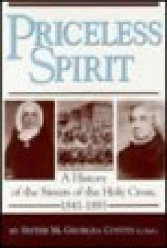Priceless Spirit: A History of the Sisters of the Holy Cross, 1841-1893 (Collected Studies Series; ...