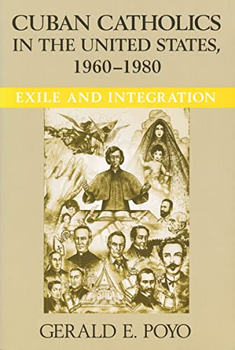 Cuban Catholics in the United States, 1960-1980: Exile and Integration (Hardback): Gerald E. Poyo