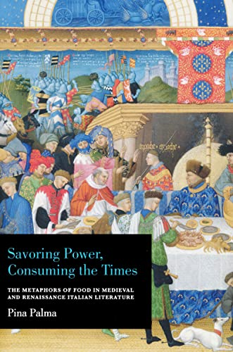 9780268038397: Savoring Power, Consuming the Times: The Metaphors of Food in Medieval and Renaissance Italian Literature