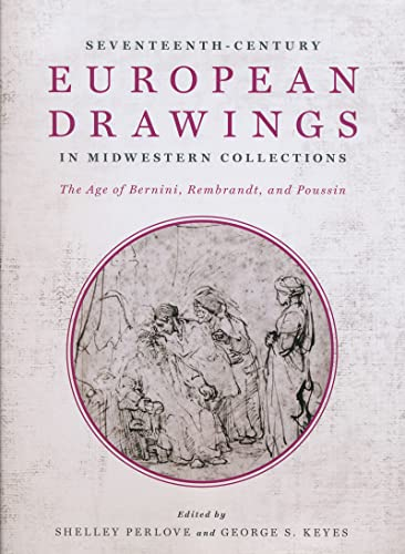 Seventeenth-Century European Drawings in Midwestern Collections: The Age of Bernini, Rembrandt, and...