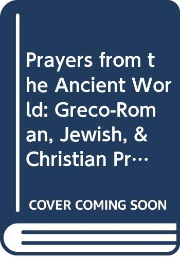 9780268038533: Prayers from the Ancient World: Greco-Roman, Jewish, & Christian Prayers (Christianity & Judaism in Antiquity)