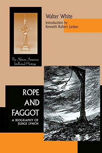 Rope & Faggot: A Biography of Judge Lynch (African American Intellectual Heritage Series): ...