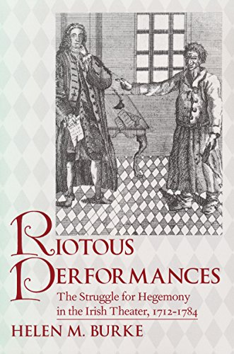 Riotous Performances: The Struggle for Hegemony in the Irish Theater, 1712-1784 (Hardback): Helen M...