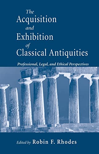 The Acquisition and Exhibition of Classical Antiquities: Professional, Legal, and Ethical Perspec...