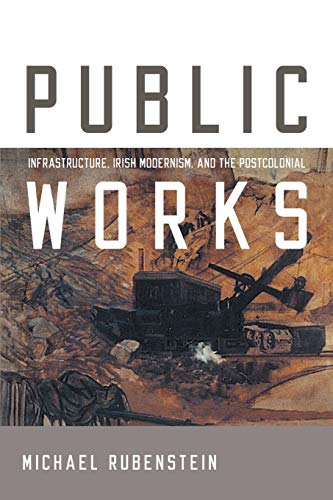 9780268040307: Public Works: Infrastructure, Irish Modernism, and the Postcolonial